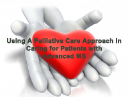 Using A Palliative Care Approach in Caring for Patients with Advanced MS